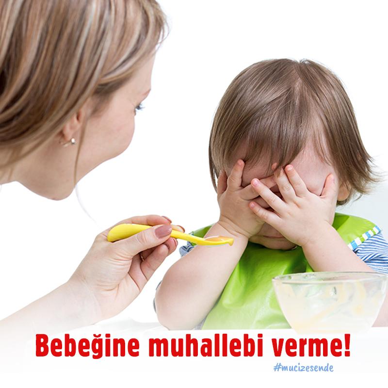 Bebeğine muhallebi verme!